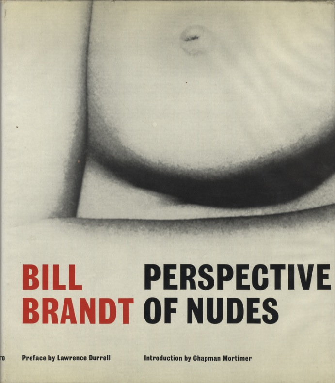 PERSPECTIVE OF NUDES.; Preface by Lawrence Durrell and an introduction by Chapman Mortimer. Bill Brandt.