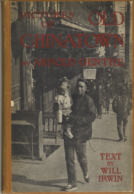 PICTURES OF OLD CHINATOWN.; Text by Will Irwin. Arnold Genthe.