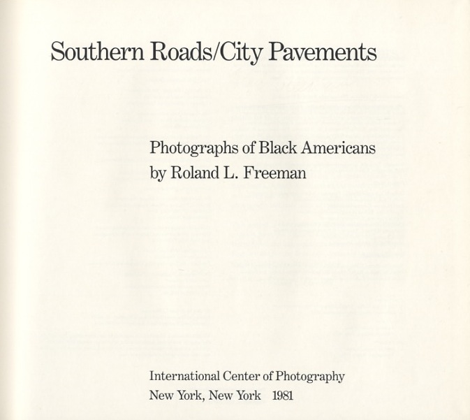 SOUTHERN ROADS/CITY PAVEMENTS.; Introduction by Cornell Capa. Roland L. Freeman.