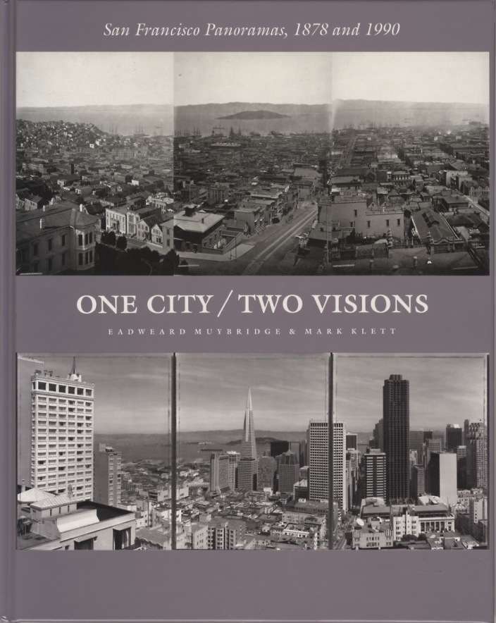 ONE CITY / TWO VISIONS: SAN FRANCISCO PANORAMAS, 1878 AND 1990.; With an introduction by Peter Bacon Hales and a note by Mark Klett. Eadweard Muybridge, Mark Klett.