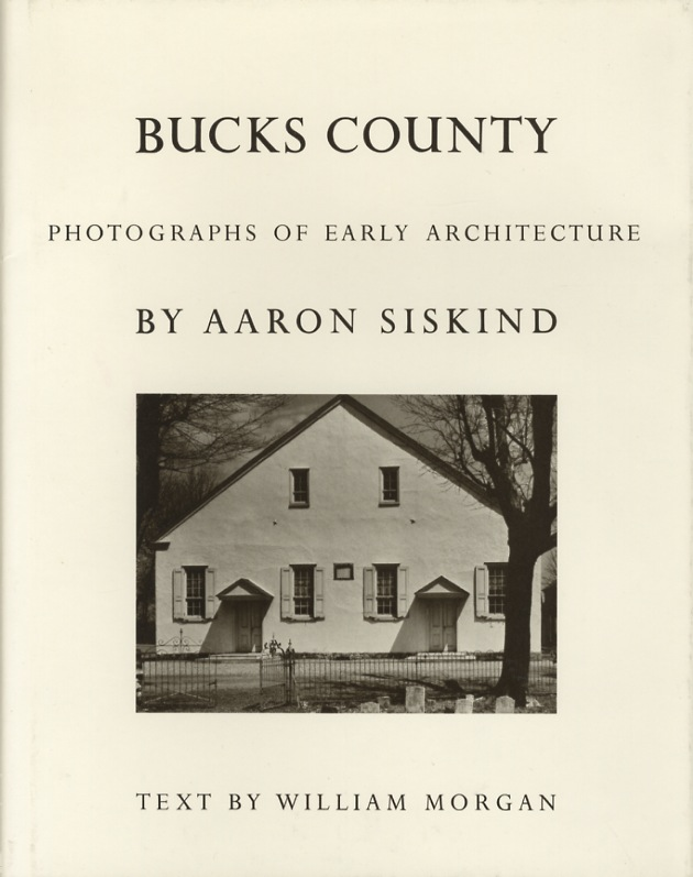 BUCKS COUNTY: PHOTOGRAPHS OF EARLY ARCHITECTURE.; Photographs by Aaron Siskind. SISKIND, William Morgan.
