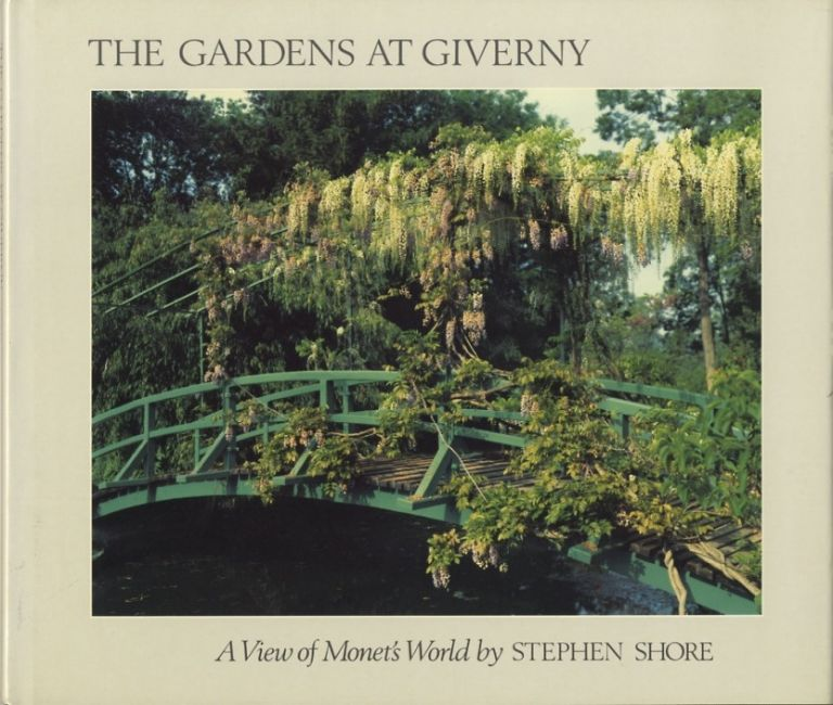 THE GARDENS AT GIVERNY: A VIEW OF MONET'S WORLD.; Introduction by John Rewald. Essays by Gerald Van Der Kemp and Daniel Wildenstein. Stephen Shore.