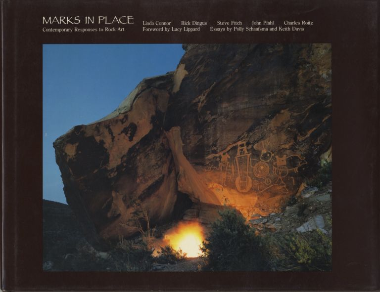 MARKS IN PLACE: CONTEMPORARY RESPONSES TO ROCK ART.; Photographs by Linda Connor, Rick Dingus, Steve Fitch, John Pfahl, Charles Roitz. Foreword by Lucy R. Lippard. Polly Schaafsma, essays Keith Davis.