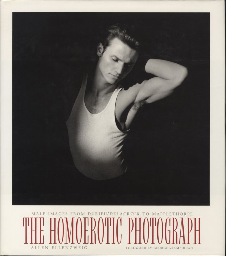 THE HOMOEROTIC PHOTOGRAPH: MALE IMAGES FROM DURIEU/DELACROIX TO MAPPLETHORPE. HOMOEROTIC, Allen Ellenzweig.