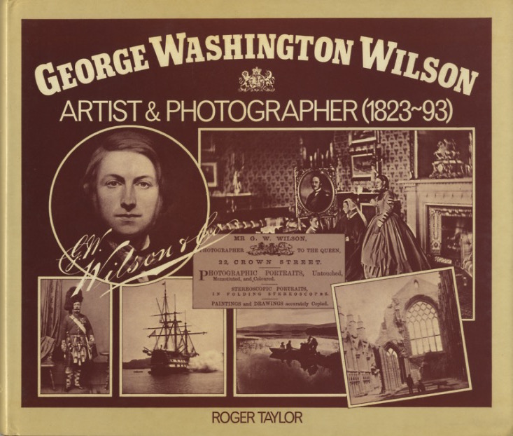 GEORGE WASHINGTON WILSON: ARTIST AND PHOTOGRAPHER, 1823-93. WILSON, Roger Taylor.