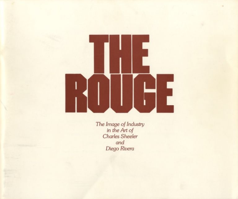 THE ROUGE, THE IMAGE OF INDUSTRY IN THE ART OF CHARLES SHEELER AND DIEGO RIVERA. Frederick J. Cummings, foreword.