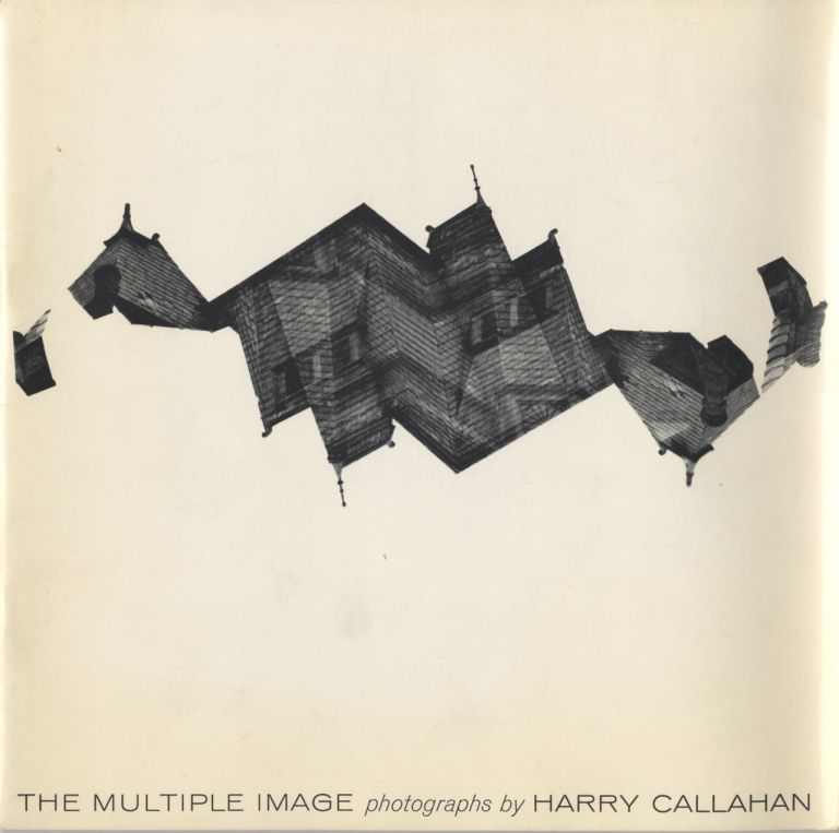 THE MULTIPLE IMAGE.; Introduction by Jonathan Williams. Harry Callahan.