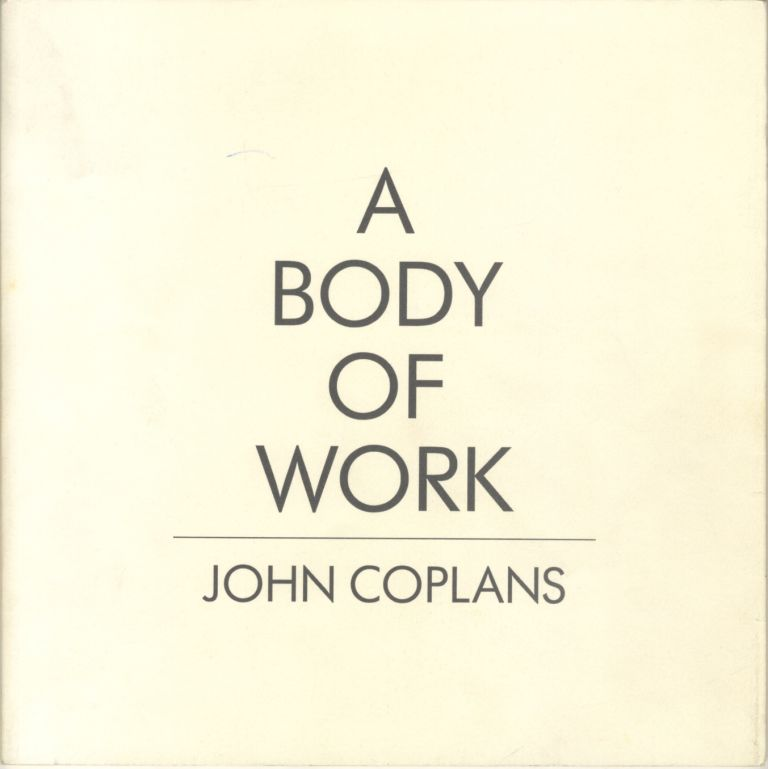 A BODY OF WORK: SELF-PORTRAITS BY JOHN COPLANS. John Coplans.