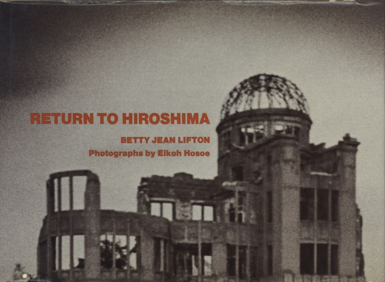 RETURN TO HIROSHIMA.; Photographs by Eikoh Hosoe. HOSOE, Betty Jean Lifton.