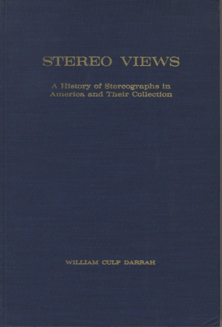STEREO VIEWS: A HISTORY OF STEREOGRAPHS IN AMERICA AND THEIR COLLECTION. William Culp Darrah.