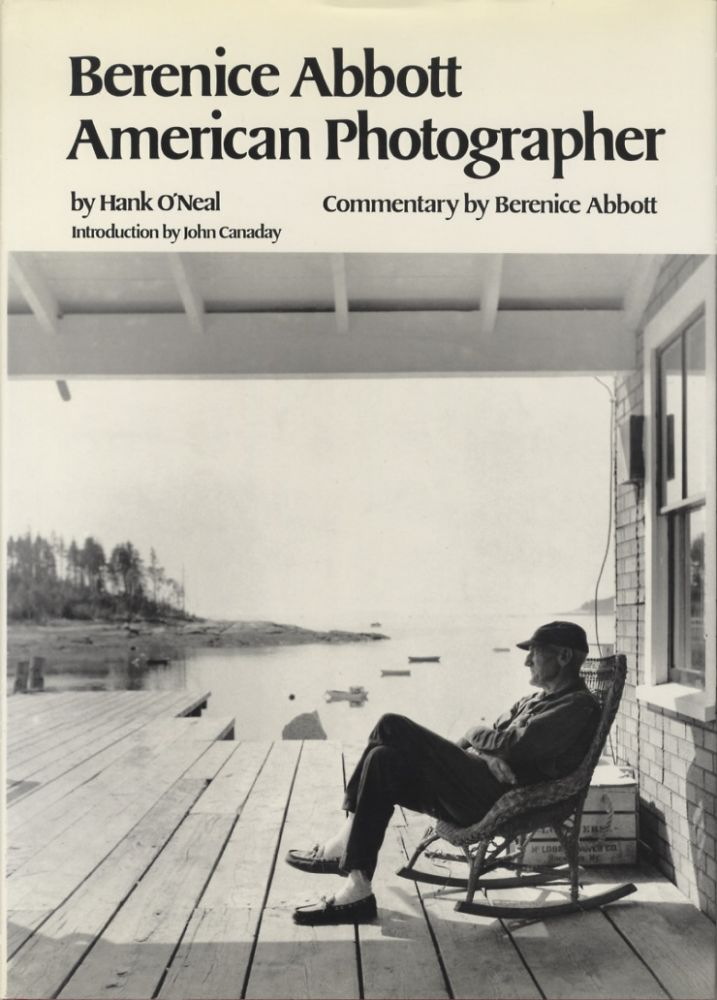 BERENICE ABBOTT, AMERICAN PHOTOGRAPHER.; Introduction by John Canaday. Commentary by Berenice Abbott. ABBOTT, Hank O'Neal.
