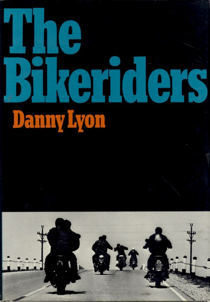THE BIKERIDERS. Danny Lyon.