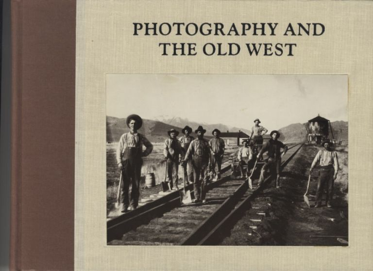 PHOTOGRAPHY AND THE OLD WEST.; Photographs selected and printed by William R. Current. Karen Current.