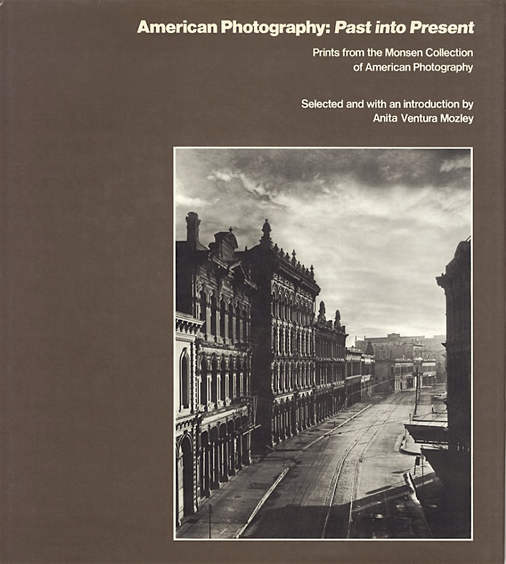 AMERICAN PHOTOGRAPHY: PAST INTO PRESENT.; PRINTS FROM THE MONSEN COLLECTION OF AMERICAN PHOTOGRAPHY. Anita Ventura Mozley.