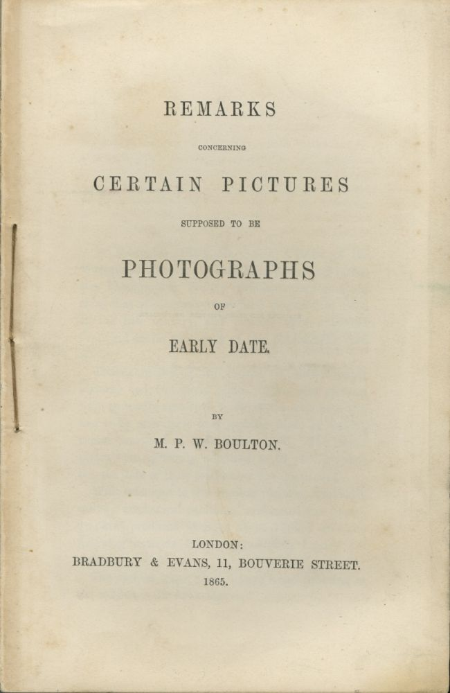 REMARKS CONCERNING CERTAIN PICTURES SUPPOSED TO BE PHOTOGRAPHS OF EARLY DATE. M. P. W. Boulton.