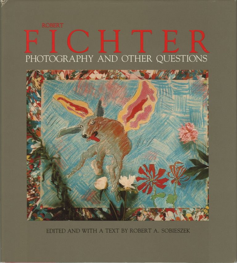 ROBERT FICHTER: PHOTOGRAPHY AND OTHER QUESTIONS.; Preface by Kenneth Donney. FICHTER, Robert A. Sobieszek, and text.