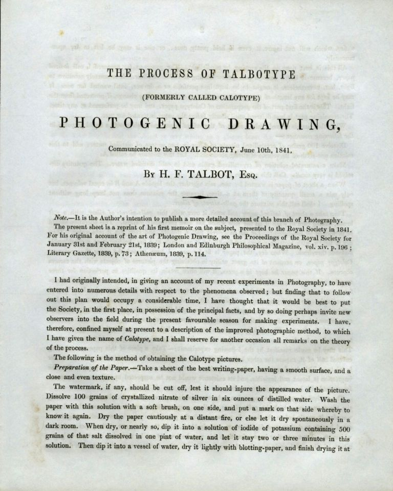 THE PROCESS OF TALBOTYPE [FORMERLY CALLED CALOTYPE] PHOTOGENIC DRAWING, COMMUNICATED TO THE ROYAL SOCIETY, JUNE 10, 1841. William Henry Fox Talbot.