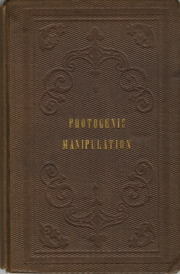 PHOTOGENIC MANIPULATION: PARTS I. CONTAINING THE THEORY AND PLAIN INSTRUCTIONS IN THE ART OF PHOTOGRAPHY, OR THE PRODUCTION OF PICTURES THROUGH THE AGENCY OF LIGHT: INCLUDING CALOTYPE, CHRYSOTYPE, CYANOTYPE, CHROMATYPE, ENERGIATYPE, ANTHOTYPE, AND AMPHITYPE.; Bound with PHOTOGENIC MANIPULATION: PART II. ... COMPRISING DAGUERREOTYPE, THERMOGRAPHY, ELECTRICAL AND GALVANIC IMPRESSIONS. George Thomas Fisher, Jr.