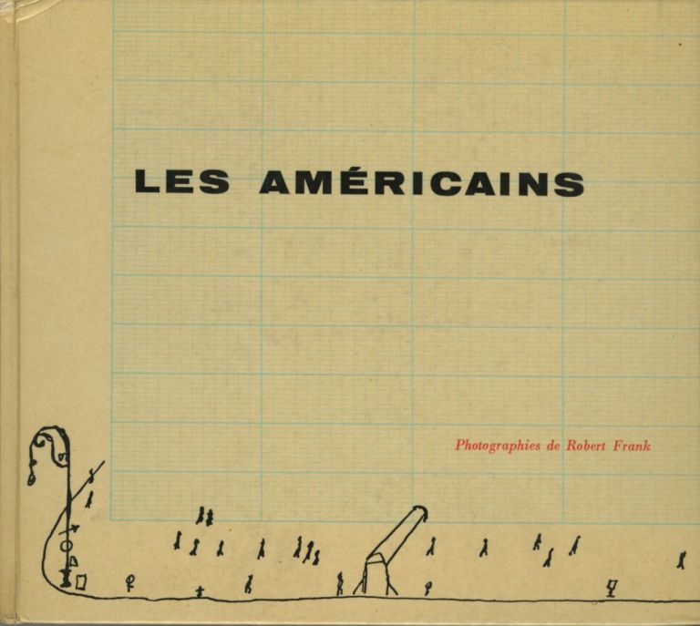 LES AMÈRICAINS.; Compiled and edited by Alain Bosquet. Robert Frank.