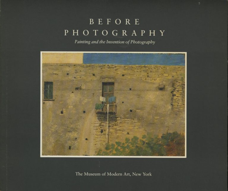 BEFORE PHOTOGRAPHY: PAINTING AND THE INVENTION OF PHOTOGRAPHY. Peter Galassi.