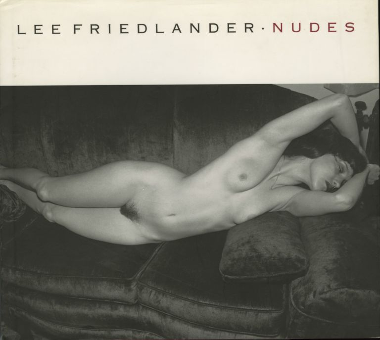 LEE FRIEDLANDER: NUDES.; Afterword by Ingrid Sischy. Lee Friedlander.
