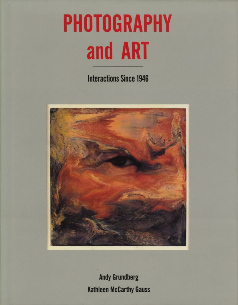 PHOTOGRAPHY AND ART: INTERACTIONS SINCE 1946. Andy Grundberg, Kathleen McCarthy Gauss.