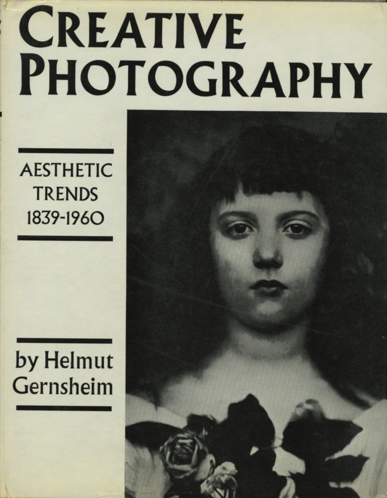 CREATIVE PHOTOGRAPHY: AESTHETIC TRENDS, 1839-1960. Helmut Gernsheim.