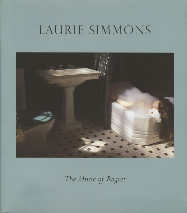 LAURIE SIMMONS: THE MUSIC OF REGRET. SIMMONS, Jan Howard.