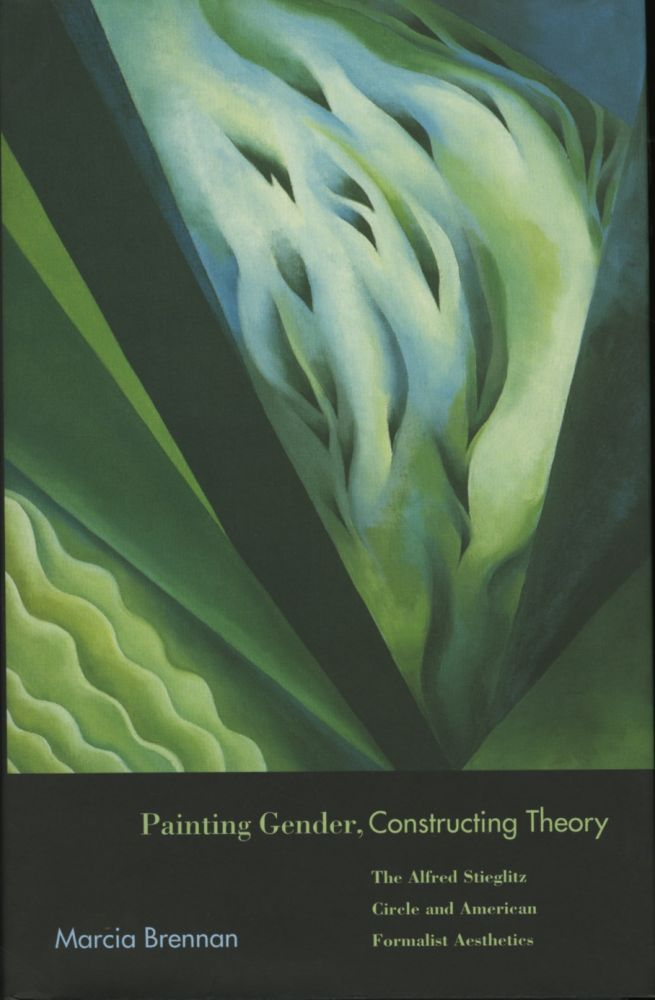 PAINTING GENDER, CONSTRUCTING THEORY:; THE ALFRED STIEGLITZ CIRCLE AND AMERICAN FORMALIST AESTHETICS. Marcia Brennan.
