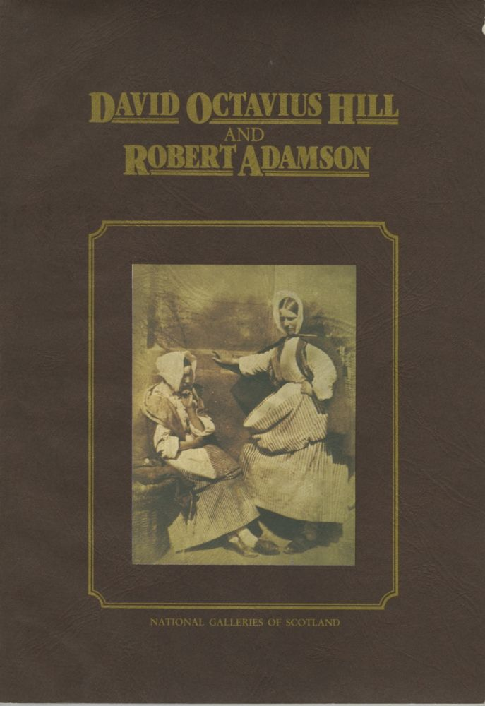 DAVID OCTAVIUS HILL AND ROBERT ADAMSON:; CATALOGUE OF THEIR CALOTYPES TAKEN BETWEEN 1843 AND 1847 IN THE COLLECTION OF THE SCOTTISH NATIONAL PORTRAIT GALLERY. HILL, ADAMSON.
