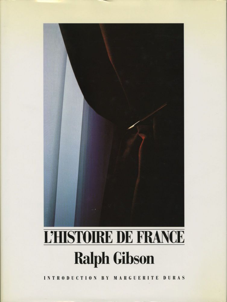L'HISTOIRE DE FRANCE.; Introduction by Marguerite Duras. Ralph Gibson.