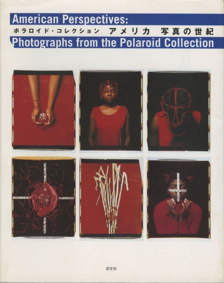 AMERIKA SHASHIN NO SEIKI: POLAROIDO KOREKUSHON = AMERICAN PERSPECTIVES: PHOTOGRAPHS FROM THE POLAROID COLLECTION. Natsuki Ikezawa.