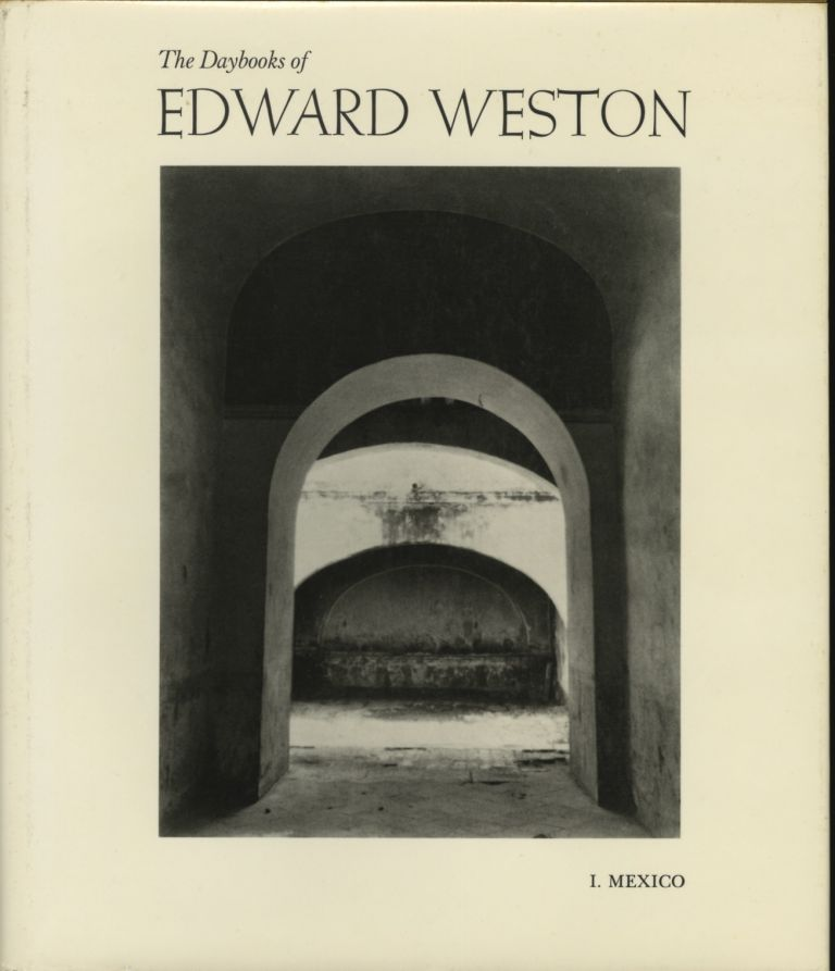THE DAYBOOKS OF EDWARD WESTON: VOLUME I. MEXICO [with] VOLUME II. CALIFORNIA. WESTON, Nancy Newhall.