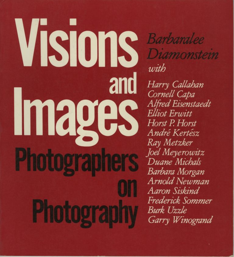 VISIONS AND IMAGES: PHOTOGRAPHERS ON PHOTOGRAPHY. Barbaralee Diamonstein.