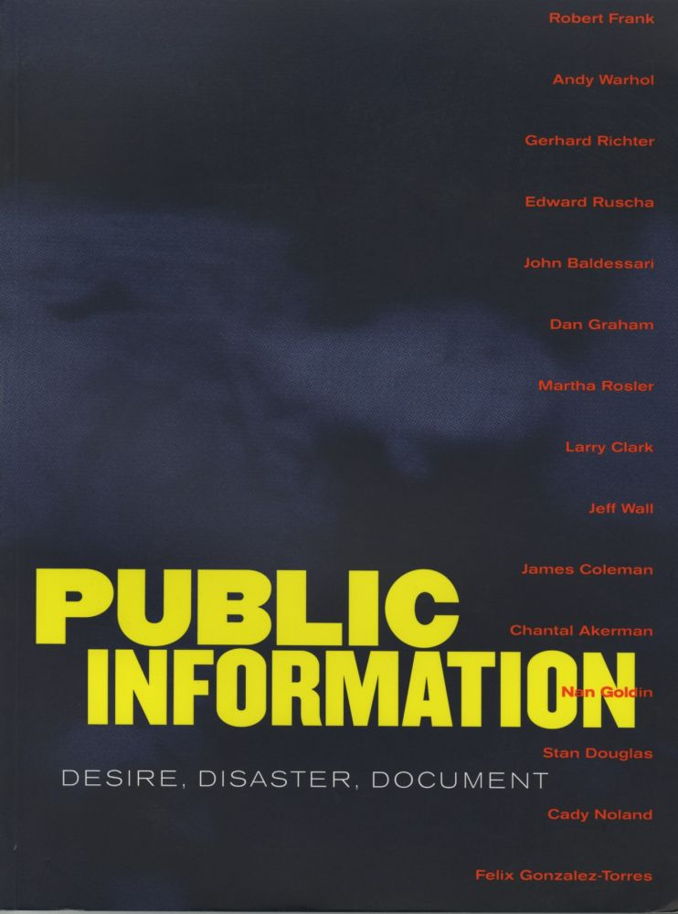 PUBLIC INFORMATION: DESIRE, DISASTER, DOCUMENT. San Franciso Museum of Modern Art.