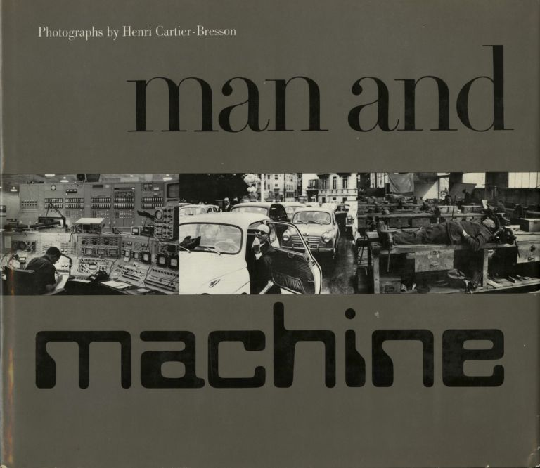 MAN AND MACHINE. Henri Cartier-Bresson.