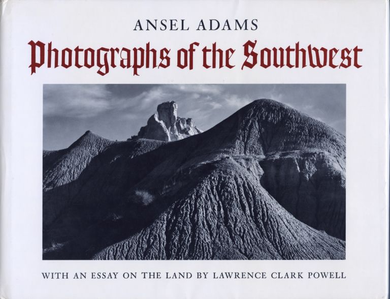 PHOTOGRAPHS OF THE SOUTHWEST:; Selected photographs made from 1928 to 1968 in Arizona, California, Colorado, New Mexico, Texas and Utah, with a statement by the photographer and an essay on the land by Lawrence Clark Powell. Ansel Adams.