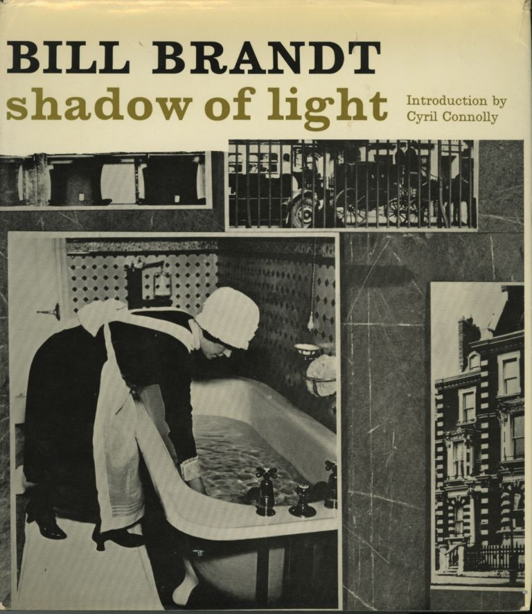 SHADOW OF LIGHT. A COLLECTION OF PHOTOGRAPHS FROM 1931 TO THE PRESENT.; Introduction by Cyril Connolly and notes by Marjorie Beckett. Bill Brandt.