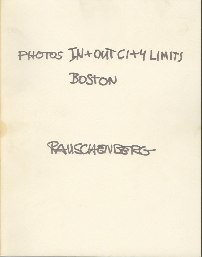 PHOTOS IN + OUT CITY LIMITS: BOSTON.; Essay by Clifford Ackley. Robert Rauschenberg.