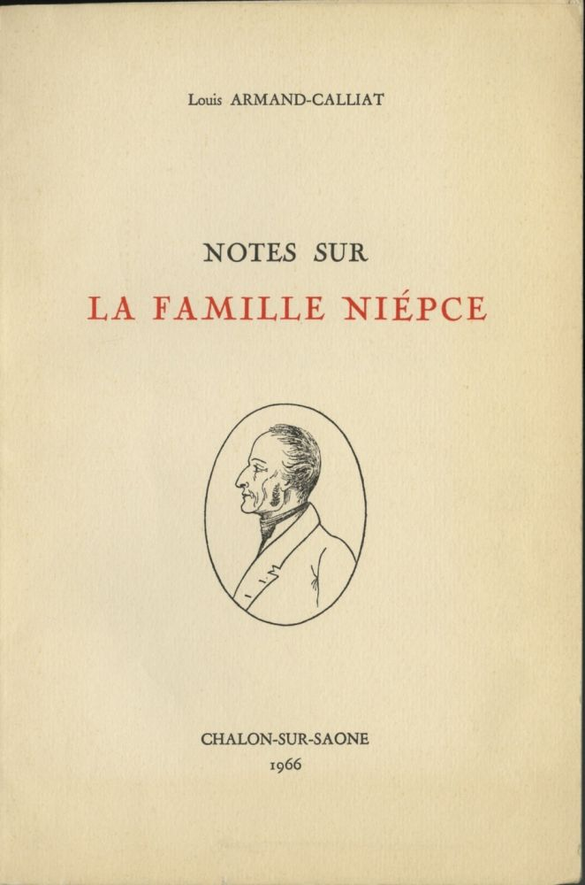 NOTES SUR LA FAMILLE NIÉPCE. NIÉPCE, Louis Armand-Calliat.