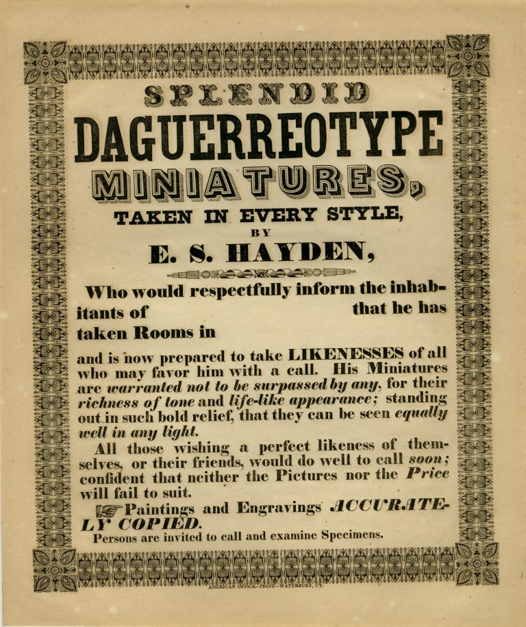 SPLENDID DAGUERREOTYPIST MINIATURES, TAKEN IN EVERY STYLE, BY E.S. HAYDEN, WHO WOULD RESPECTFULLY INFORM THE INHABITANTS OF [blank space] THAT HE HAS TAKEN ROOMS IN [blank space] AND IS NOW PREPARED TO TAKE LIKENESSES. E. S. Hayden.