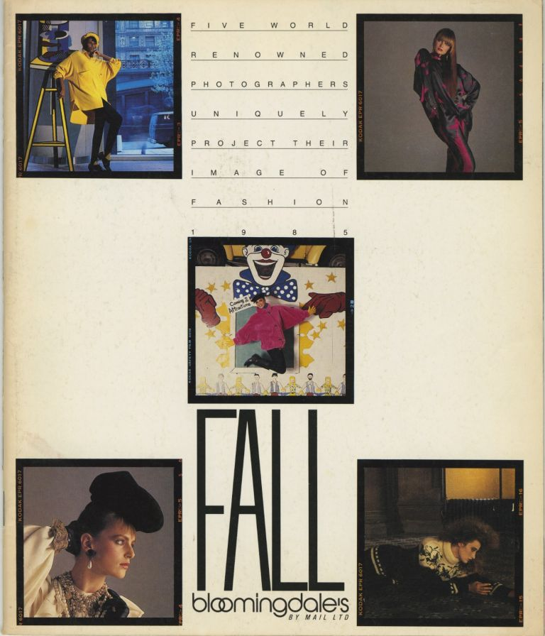 FIVE WORLD RENOWNED PHOTOGRAPHERS PROJECT THEIR IMAGE OF FASHION, 1985 FALL [Cover title]. FASHION, Bloomingdale's, Corporate author.