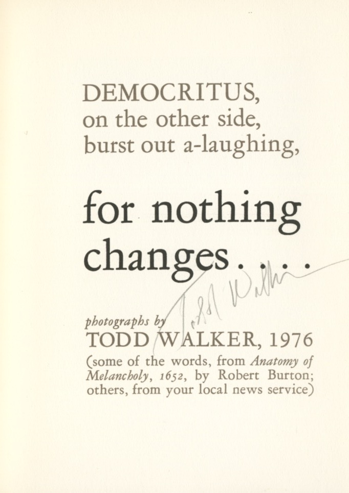 FOR NOTHING CHANGES... : DEMOCRITUS, ON THE OTHER SIDE, BURST OUT A-LAUGHING. Todd Walker.