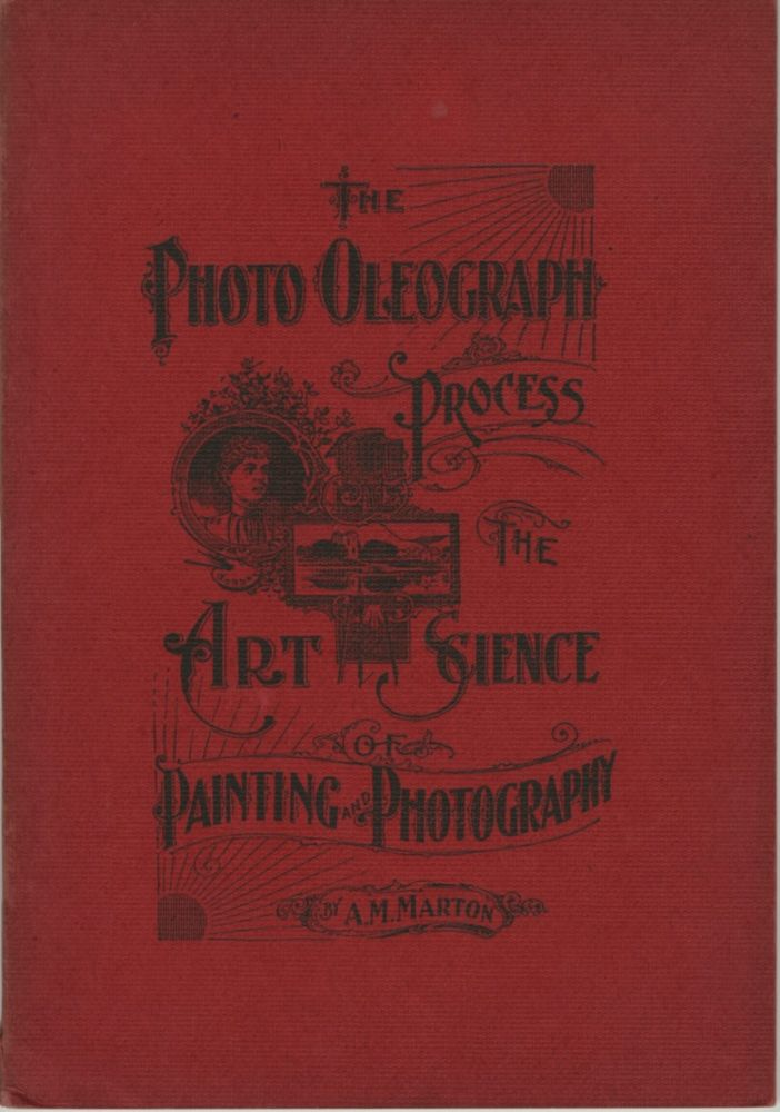 THE PHOTO-OLEOGRAPH PROCESS:; A COMBINATION OF PAINTING AND PHOTOGRAPHY. IN TWO PARTS AND TWENTY-FOUR CHAPTERS. GIVING THE VARIOUS METHODS AND FORMULAS FOR MAKING MULTIPLE COLORED PHOTO-POSITIVES WITH COMPLETE INSTRUCTIONS IN THE ART OF PAINTING-PORTRAIT AND LANDSCAPE POSITIVES IN OIL OR WATER COLORS. A. M. Marton, Albert, Martin.
