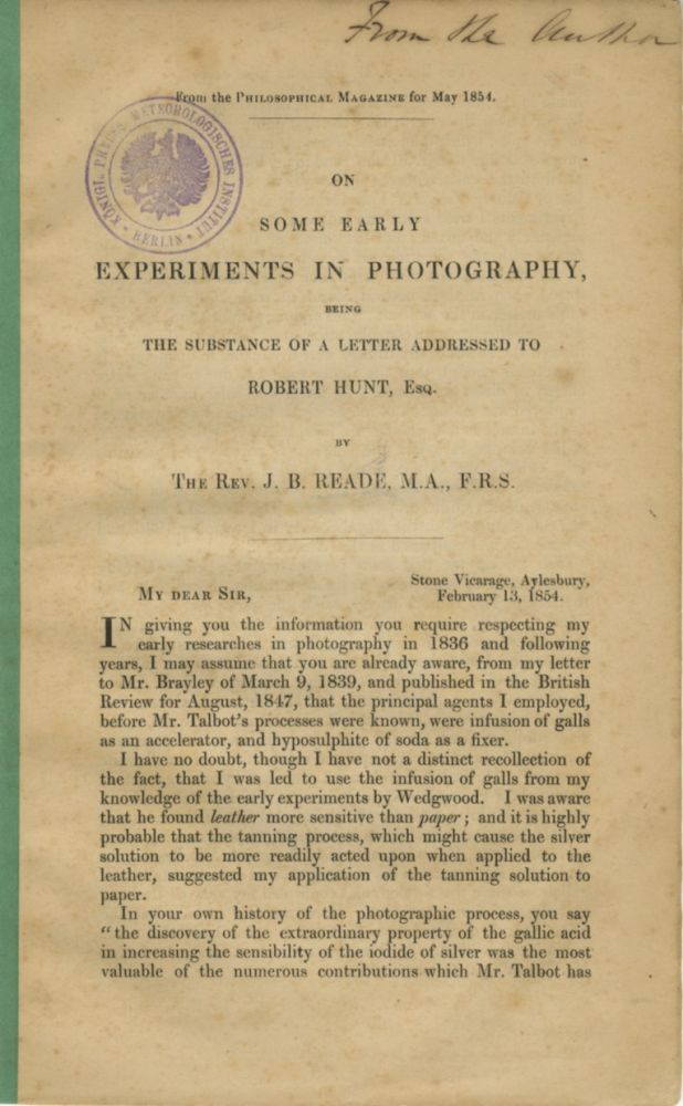 ON SOME EARLY EXPERIMENTS IN PHOTOGRAPHY:; BEING THE SUBSTANCE OF A LETTER ADDRESSED TO ROBERT HUNT, ESQ. J. B. Reade, The Rev Bancroft, Joseph.