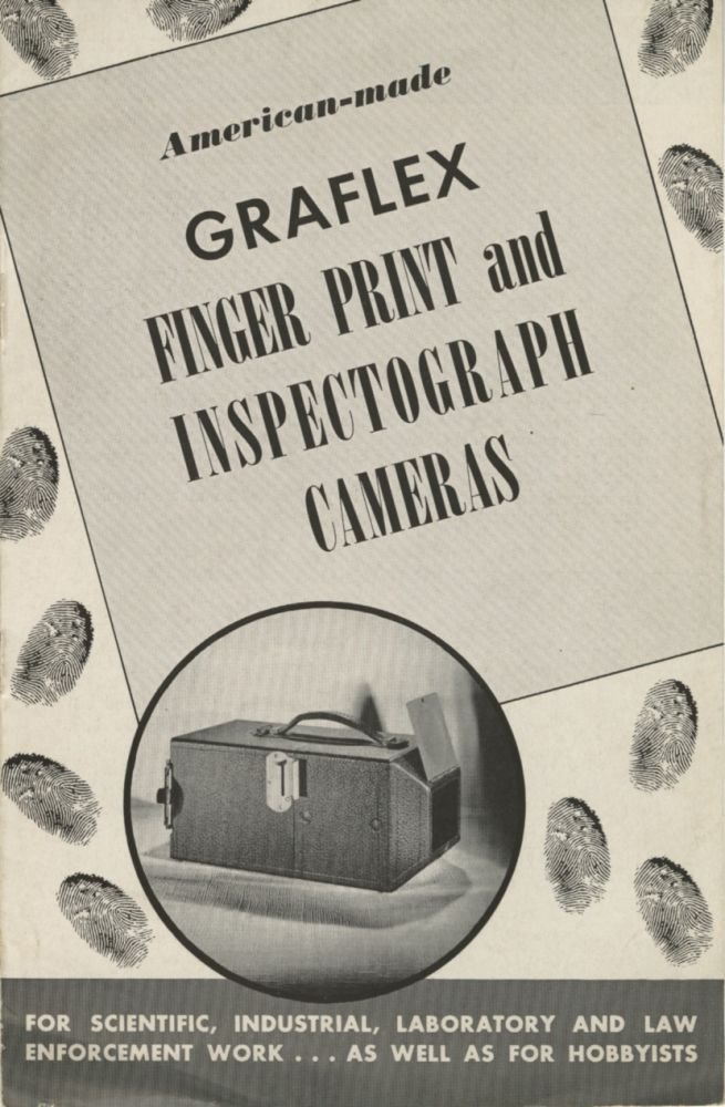 AMERICAN-MADE GRAFLEX FINGER PRINT AND INSPECTOGRAPH CAMERAS: FOR SCIENTIFIC, INDUSTRIAL, LABORATORY AND LAW ENFORCEMENT WORK.; [cover title]. GRAFLEX, Eastman Kodak Company.