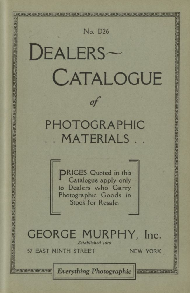 NO. D26. DEALERS CATALOGUE OF PHOTOGRAPHIC MATERIALS.; Prices Quoted in this Catalogue apply only to Dealers who Carry Photographic Goods in Stock for Resale. [cover title]. George Murphy.