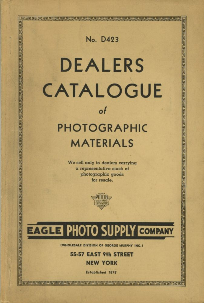 NO. D423 DEALERS CATALOGUE OF PHOTOGRAPHIC MATERIALS...; [cover title]. George Murphy, Eagle Photo Supply Company.