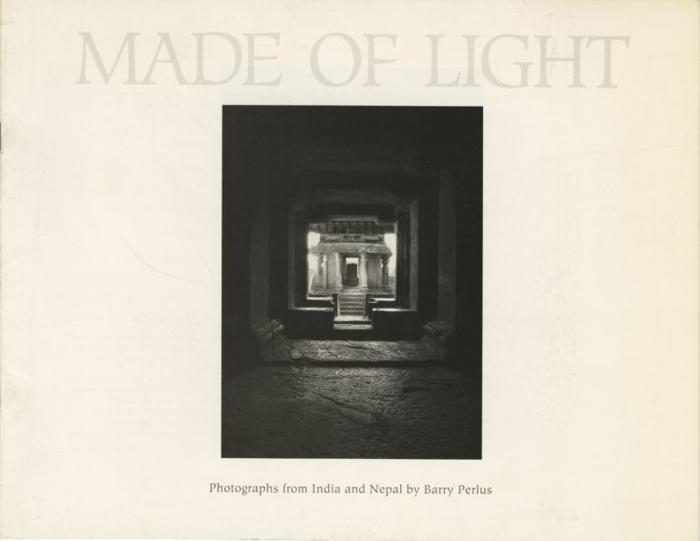 MADE OF LIGHT:; PHOTOGRAPHS FROM INDIA AND NEPAL. Barry Perlus.