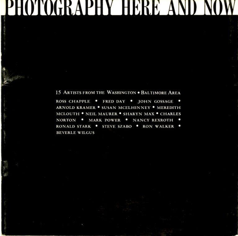 PHOTOGRAPHY HERE AND NOW:; 15 Artists From the Washington - Baltimore Area: University of Maryland, Department of Art, University of Maryland Art Gallery, September 21 to October 15, 1972. Eleanor Green, curator.